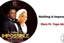 Nothing is impossible by Eben and Tope Alabi