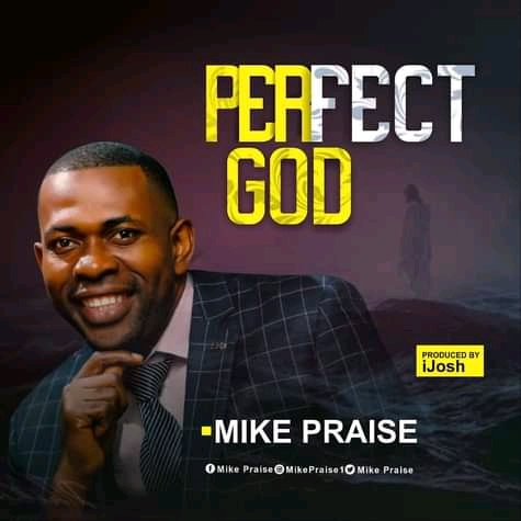 perfect God mike praise